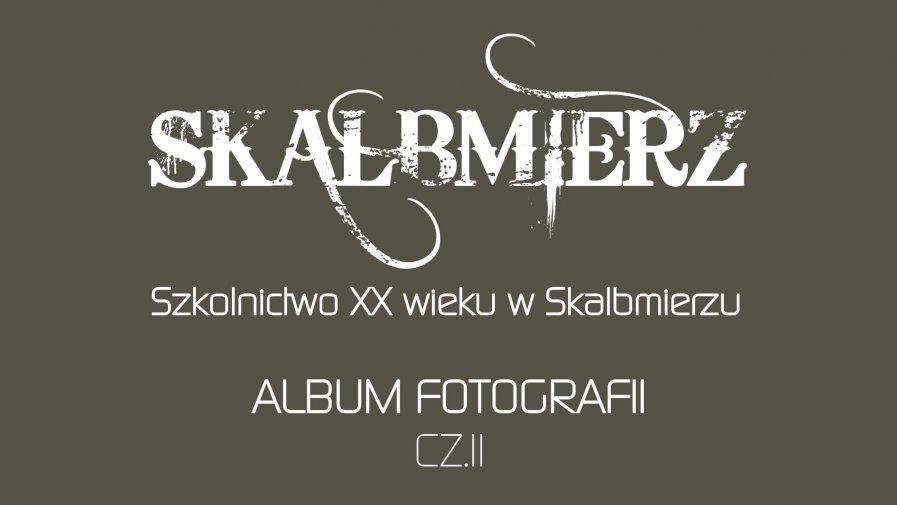 """Skalbmierz - """"Szkolnictwo XX wieku w Skalbmierzu"""" - ALBUM FOTOGRAFII CZ.II"""