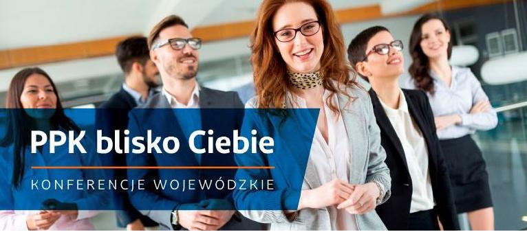 """Konferencja wojewódzka """"PPK blisko Ciebie"""" pod honorowym patronatem Wojewody Świętokrzyskiego"""