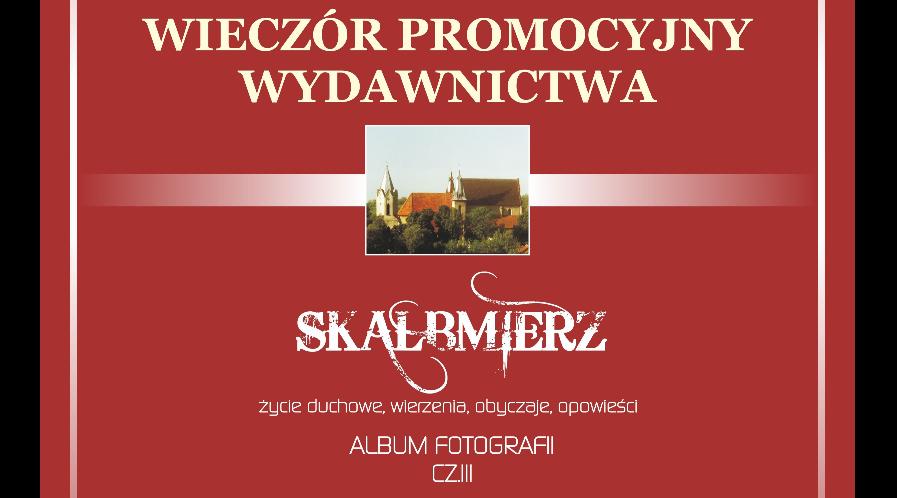 """Wieczór Promocyjny Wydawnictwa - Album Fotografii """"Skalbmierz - życie duchowe, wierzenia, obyczaje, opowieści"""""""